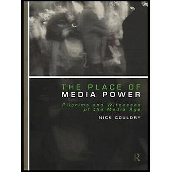 The Place of Media Power  Pilgrims and Witnesses of the Media Age by Couldry & Nick