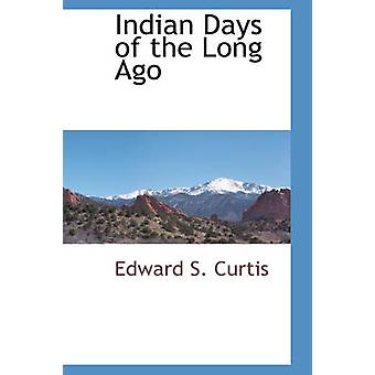 Indian Days of the Long Ago by Curtis & Edward S.
