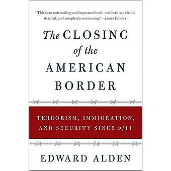The Closing of the American Border - Terrorism - Immigration - and Sec