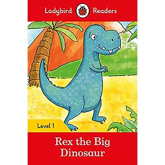 Rex the Big Dinosaur - Ladybird Readers Level 1 - 9780241297414 Book