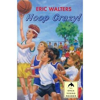 Hoop Crazy (Orca Young Reader) by Eric Walters - 9781551431840 Book