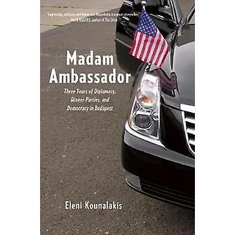 Madam Ambassador - Three Years in Budapest by Eleni Kounalakis - 97816
