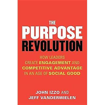 The Purpose Revolution - How Leaders Create Engagement and Competitive