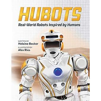Hubots - Real-World Robots Inspired by Humans by Alex Ries - 978177138