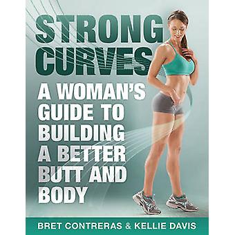 Strong Curves - A Woman's Guide to Building a Better Butt and Body by