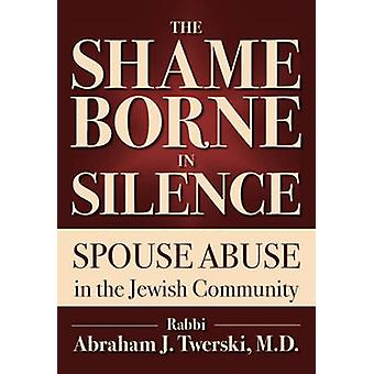The Shame Borne in Silence - Spouse Abuse in the Jewish Community by A