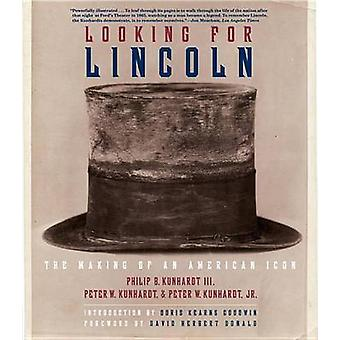 Looking for Lincoln - The Making of an American Icon by Philip B. Kunh