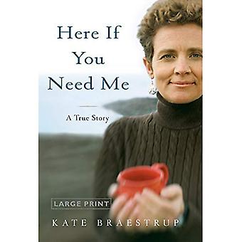 Here If You Need Me: A True Story [Large Print]