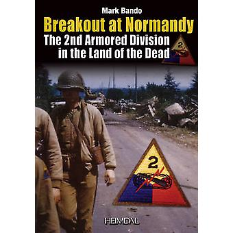 Breakout at Normandy - The 2nd Armored Division in the Land of the Dea