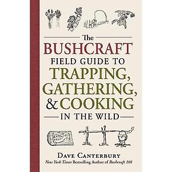 Bushcraft Field Guide to Trapping Gathering and Cooking in by Dave Canterbury