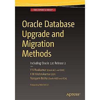 Oracle Database Upgrade and Migration Methods  Including Oracle 12c Release 2 by Ravikumar & Y V