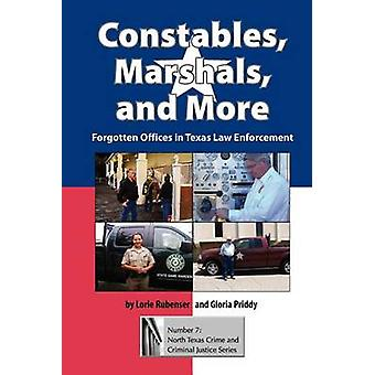 Constables Marshals and More Forgotten Offices in Texas Law Enforcement by Rubenser & Lorie