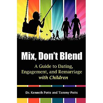 Mix Dont Blend A Guide to Dating Engagement und Remarriage with Children von Potts & Kenneth