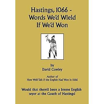 Hastings 1066  Words Wed Wield If Wed Won by Cowley & David