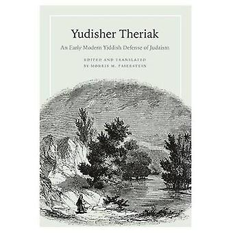 Yudisher Theriak An Early Modern Yiddish Defense of Judaism by Faierstein & Morris M.