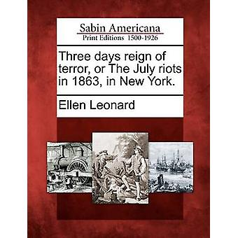 Three Days Reign of Terror or the July Riots in 1863 in New York. by Leonard & Ellen & C.S.J .