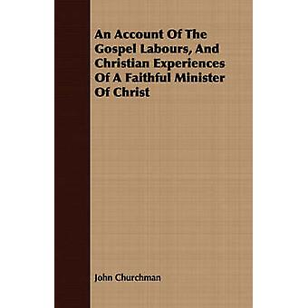 An Account Of The Gospel Labours And Christian Experiences Of A Faithful Minister Of Christ by Churchman & John