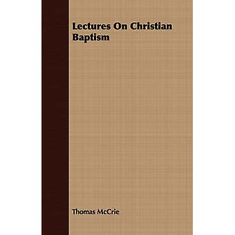 Lectures On Christian Baptism by McCrie & Thomas