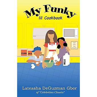 My Funky Lil Cookbook Healthy Cooking for the Family by Gbor & Lateasha DeGuzman