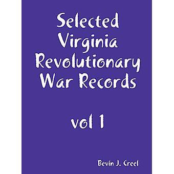 Selected Virginia Revolutionary War Records vol 1 by Creel & Bevin