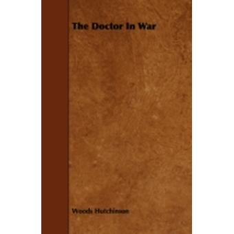 The Doctor in War by Hutchinson & Woods