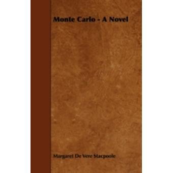Monte Carlo  A Novel by Stacpoole & Margaret De Vere