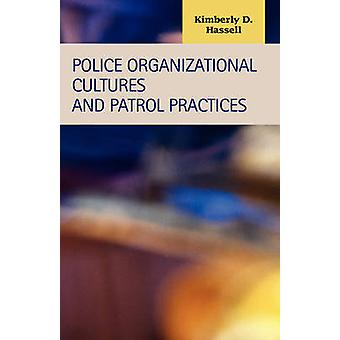 Police Organizational Cultures and Patrol Practices by Hassell & Kimberly D.