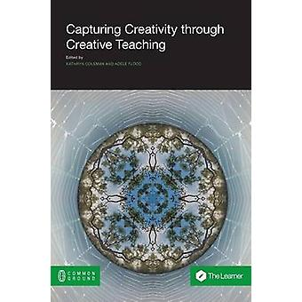 Capturing Creativity through Creative Teaching by Coleman & Kathryn