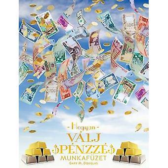 Hogyan Vlj Pnzz Munkafzet  How To Become Money Workbook Hungarian by Douglas & Gary M.