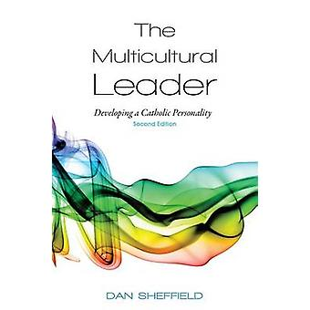 The Multicultural Leader Developing a Catholic Personality Second Edition by Sheffield & Dan