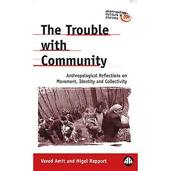 The Trouble With Community Anthropological Reflections On Movement Identity And Collectivity by Amit & Vered