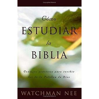 Como Estudiar la Biblia by Watchman Nee - 9780736305396 Book