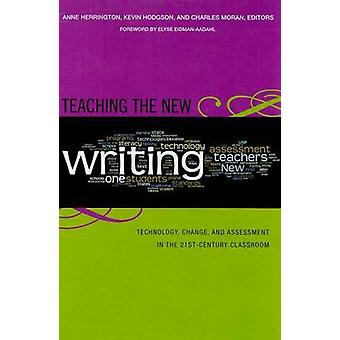 Teaching the New Writing - Technology - Change - and Assessment in the