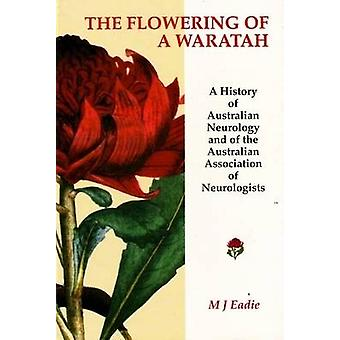 The Flowering of a Waratah - A History of Australian Neurology and of