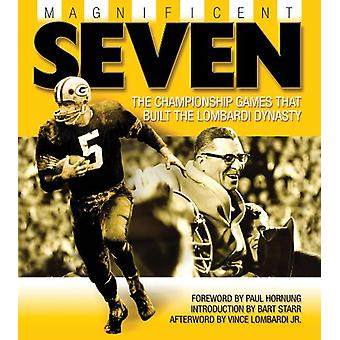 Magnificent Seven - The Championship Games That Built the Lombardi Dyn