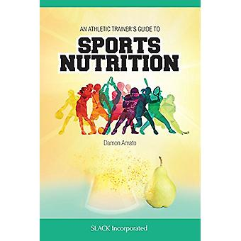 Athletic Trainers' Guide to Sports Nutrition by Damon Amato - 9781630