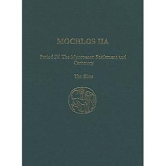 Mochlos - v. 2a - Period IV - The Mycenaean Settlement and Cemetery - The