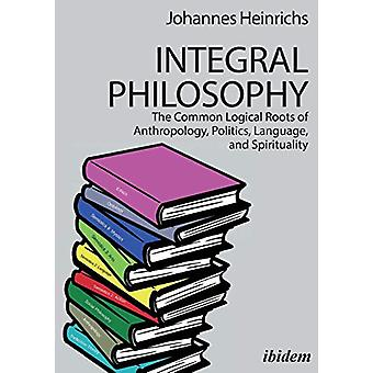 Integral Philosophy - The Common Logical Roots of Anthropology - Polit