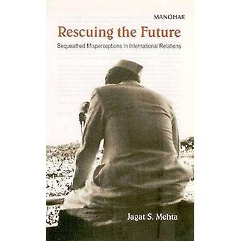 Rescuing the Future - Bequeathed Misperceptions in International Relat