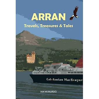 Arran - Travels - Treasures and Tales by Ian McMurdo - 9781911043089 B
