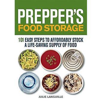Prepper's Food Storage - 101 Easy Steps to Affordably Stock a Life-Sav