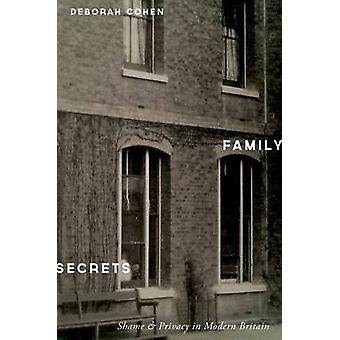 Family Secrets - Shame and Privacy in Modern Britain by Deborah Cohen