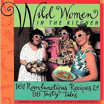 Wild Women in the Kitchen - 101 Rambunctious Recipes & 99 Tasty Ta