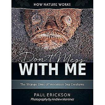 Don't Mess with Me - The Strange Lives of Venomous Sea Creatures by Pa
