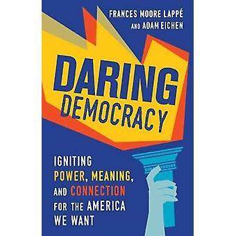 Daring Democracy by Eichen & AdamLappe & Frances Moore
