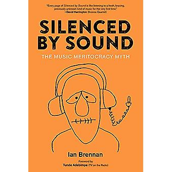 Silenced By Sound - The Music Meritocracy Myth by Ian Brennan - 978162