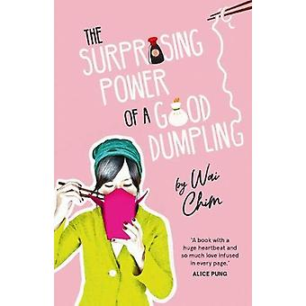 The Surprising Power of a Good Dumpling by Wai Chim - 9781911631538 B