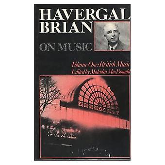 Havergal Brian on Music, Vol. 1: British Music