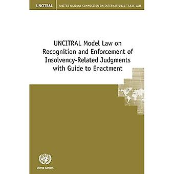 UNCITRAL Model Law on Recognition and Enforcement of Insolvency-Related Judgments with Guide to Enactment