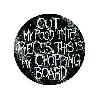 Grindstore Cut My Food Into Pieces Round Chopping Board